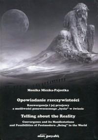 Opowiadanie rzeczywistości. Konwergencja i jej przejawy a możliwości ponowoczesnego bycia w świecie - okładka książki