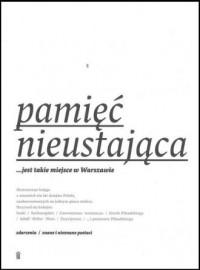 Pamięć nieustająca. ... jest takie miejsce w Warszawie - okładka książki