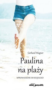 Paulina na plaży. Wprowadzenie do socjologii - okładka książki