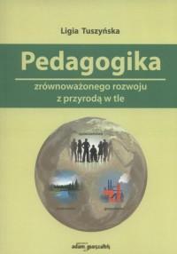 Pedagogika zrównoważonego rozwoju z przyrodą w tle - okładka książki