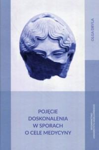 Pojęcie doskonalenia w sporach o cele medycyny - okładka książki