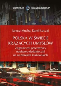 Polska w świecie krążących umysłów. Zagraniczni pracownicy naukowo-dydaktyczni na uczelniach krakowskich - okładka książki