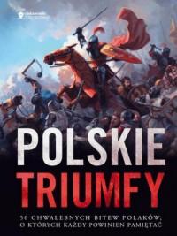 Polskie triumfy. 50 chwalebnych bitew z naszej historii - okładka książki