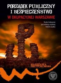 Porządek publiczny i bezpieczeństwo w okupowanej Warszawie - okładka książki