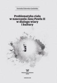 Problematyka ciała w nauczaniu Jana Pawła II w dialogu wiary i kultury - okładka książki