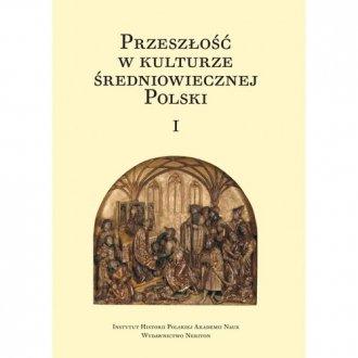 Przeszłość w kulturze średniowiecznej - okładka książki