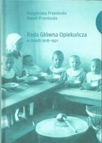 Rada Główna Opiekuńcza w latach 1918-1921 - okładka książki