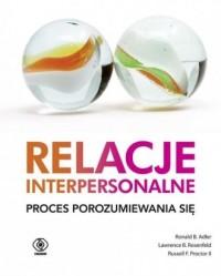 Relacje interpersonalne. Proces porozumiewania się - okładka książki