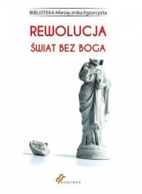 Rewolucja. Świat bez Boga. Seria: Biblioteka Miesięcznika Egzorcysta - okładka książki