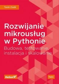 Rozwijanie mikrousług w Pythonie. Budowa, testowanie, instalacja i skalowanie - okładka książki