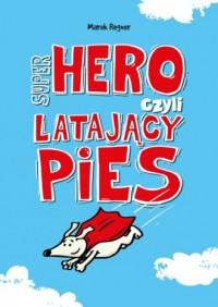 Super Hero, czyli latający pies - okładka książki