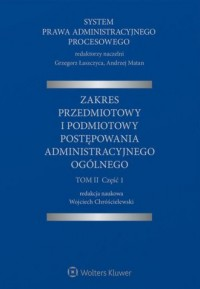 System Prawa Administracyjnego Procesowego. TOM II cz. 1. Zakres przedmiotowy i podmiotowy postępowania administracyjnego ogólnego - okładka książki