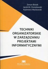 Techniki organizatorskie w zarządzaniu projektami informatycznymi - okładka książki