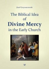 The Biblical Idea of Divine Mercy in the early church - okładka książki