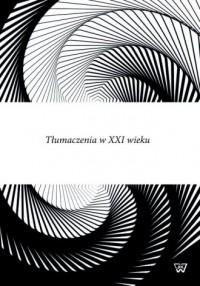 Tłumaczenia w XXI wieku - okładka książki