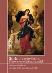 Uciekamy się do Ciebie, Maryjo rozwiązująca węzły! Nowenna i modlitwy do Matki Bożej rozwiązującej węzły - okładka książki