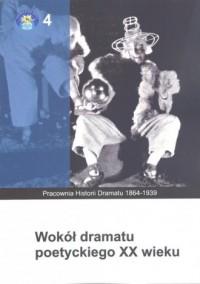 Wokół dramatu poetyckiego XX wieku. Pracownia Historii Dramatu 1864-1939 - okładka książki