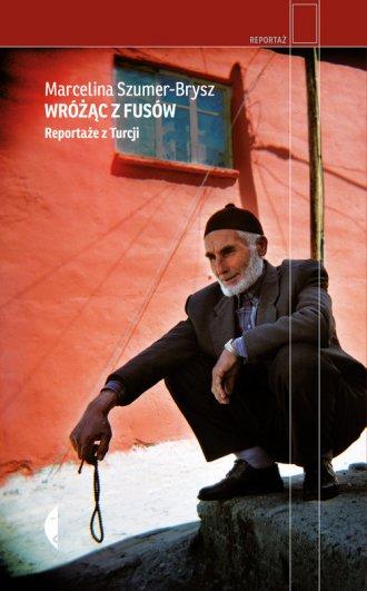 Wróżąc z fusów. Reportaże z Turcji. - okładka książki