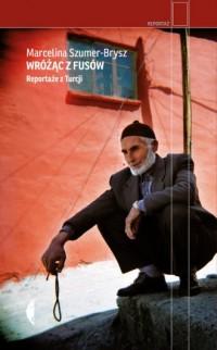 Wróżąc z fusów. Reportaże z Turcji. Reportaż - okładka książki