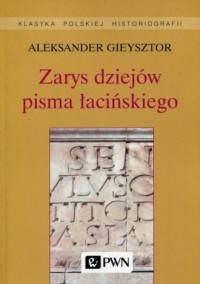 Zarys dziejów pisma łacińskiego. Seria: Klasyka Polskiej Historiografii - okładka książki