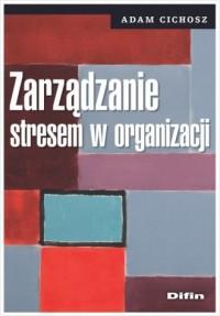 Zarządzanie stresem w organizacji - okładka książki