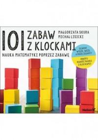 101 zabaw z klockami. Nauka matematyki poprzez zabawę. Podręcznik dla rodziców i nauczycieli - okładka książki