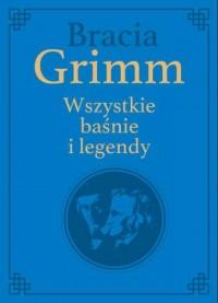Bracia Grimm. Wszystkie baśnie i legendy - wydanie kolekcjonerskie - okładka książki
