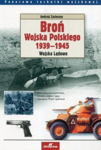 Broń Wojska Polskiego 1939-1945. Wojska Lądowe. Seria: Panorama techniki wojskowej - okładka książki