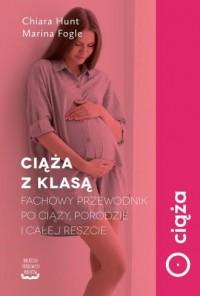 Ciąża z klasą. Fachowy przewodnik po ciąży porodzie i całej reszcie. Biblioteka troskliwych rodziców - okładka książki