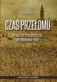 Czas przełomu. Polska polityka społeczna w latach 1944-1950 - okładka książki