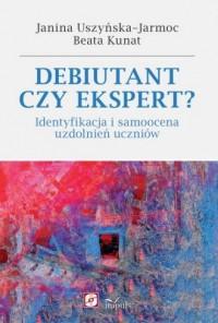 Debiutant czy ekspert? Identyfikacja i samoocena uzdolnień uczniów - okładka książki