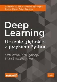 Deep Learning. Uczenie głębokie z językiem Python. Sztuczna inteligencja i sieci neuronowe - okładka książki