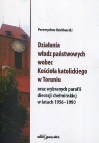 Działania władz państwowych wobec Kościoła katolickiego w Toruniu - okładka książki