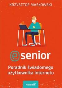 E-senior. Poradnik świadomego użytkownika internetu - okładka książki