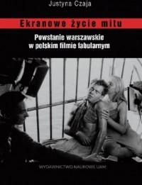 Ekranowe życie mitu. Powstanie warszawskie w polskim flmie fabularnym - okładka książki