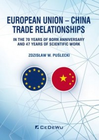 European Union - China Trade Relationships. In the 70 years of born anniversary and 47 years of sci - okładka książki