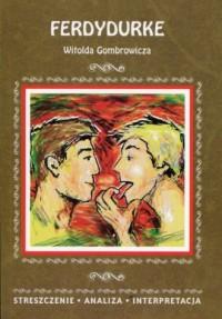 Ferdydurke Witolda Gombrowicza. Streszczenie. Analiza. Interpretacja - okładka książki