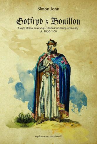 Gotfryd z Bouillon. Książę Dolnej - okładka książki