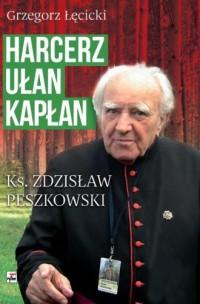 Harcerz, ułan, kapłan. Ksiądz Zdzisław Peszkowski 1918-2007 - okładka książki