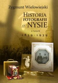 Historia fotografii w Nysie w latach 1839-1939 - okładka książki
