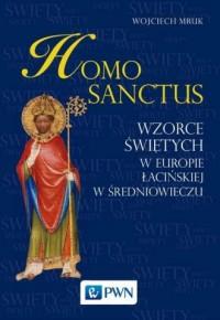 Homo sanctus. Wzorce świętych w Europie Łacińskiej w średniowieczu - okładka książki