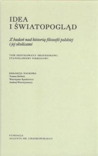 Idea i światopogląd. Z badań nad historią filozofii polskiej i jej okolicami - okładka książki