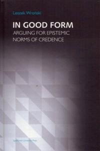 In Good Form. Arguing for Epistemic Norms od Credence - okładka książki