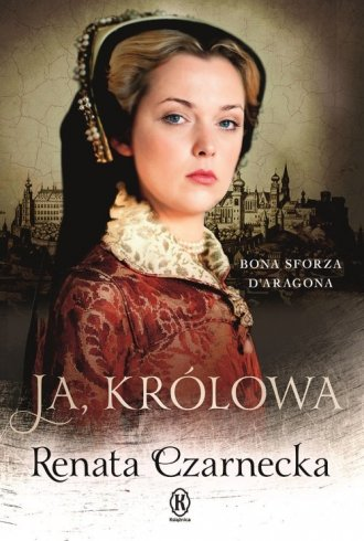 Ja, królowa. Bona Sforza d Aragona - okładka książki