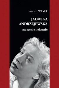 Jadwiga Andrzejewska na scenie i ekranie - okładka książki
