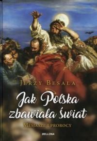 Jak Polska zbawiała świat. Mesjasze i prorocy - okładka książki
