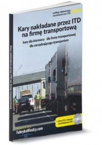 Kary nakładane przez ITD na firmę transportową. Kary dla kierowcy. Dla firmy transportowej. Dla zarządzającego transportem - okładka książki