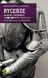 Kieszonkowa historia. Rycerze. Honor i przemoc - okładka książki