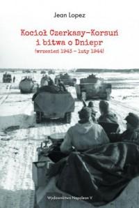 Kocioł Czerkasy-Korsuń i bitwa o Dniepr (wrzesień 1943 - luty 1944) - okładka książki