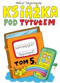 Książka pod tytułem. Tom 5 - okładka książki